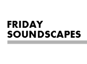 Friday Soundscapes